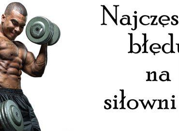 Najczęstsze błędy na siłowni – cz. 1