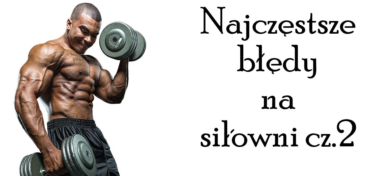 Najczęstsze błędy na siłowni – cz. 2