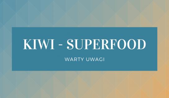 Kiwi – prawdziwy superfood