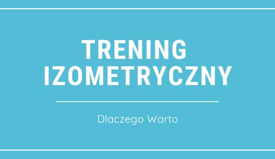 Trening izometryczny – dlaczego warto