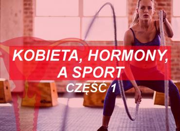 Kobieta, hormony, a sport CZĘŚĆ 1