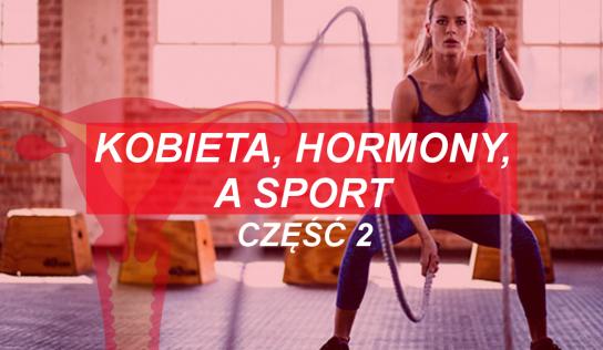 Kobieta, hormony, a sport CZĘŚĆ 2