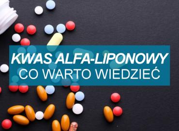 Kwas Alfa-Liponowy – Co warto wiedzieć?