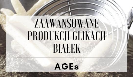 Zaawansowane produkty glikacji – wpływ na zdrowie (AGEs)