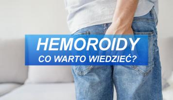 Hemoroidy – Co warto wiedzieć ?