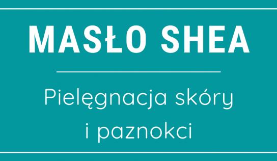 Masło Shea – pielęgnacja skóry i włosów