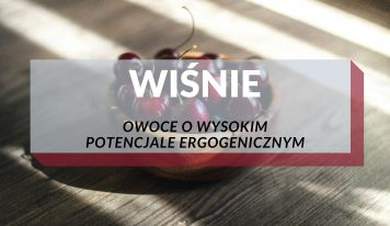 WIŚNIE – Owoce o wysokim potencjale ergogenicznym