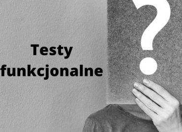 Testy funkcjonalne – jak przeprowadzić i do czego służą