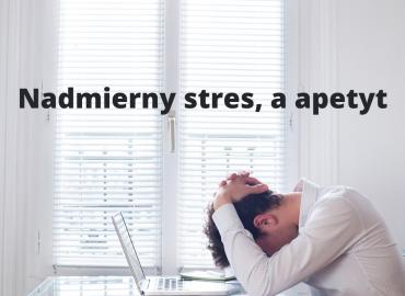 Nadmierny stres, a apetyt. Czy istnieje między nimi związek?