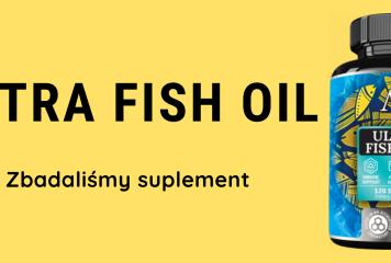 Ultra Fish Oil – zbadaliśmy suplement